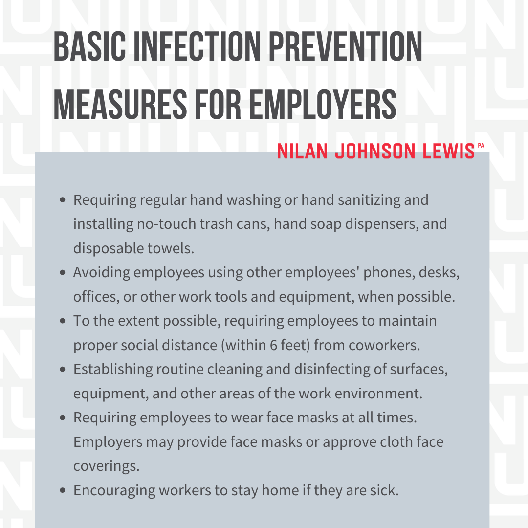 basic infection prevention measures: o Requiring regular hand washing or hand sanitizing and installing no-touch trash cans, hand soap dispensers, and disposable towels. o Avoiding employees using other employees' phones, desks, offices, or other work tools and equipment, when possible. o To the extent possible, requiring employees to maintain proper social distance (within 6 feet) from coworkers. o Establishing routine cleaning and disinfecting of surfaces, equipment, and other areas of the work environment. o Requiring employees to wear face masks at all times. Employers may provide face masks or approve cloth face coverings. o Encouraging workers to stay home if they are sick.