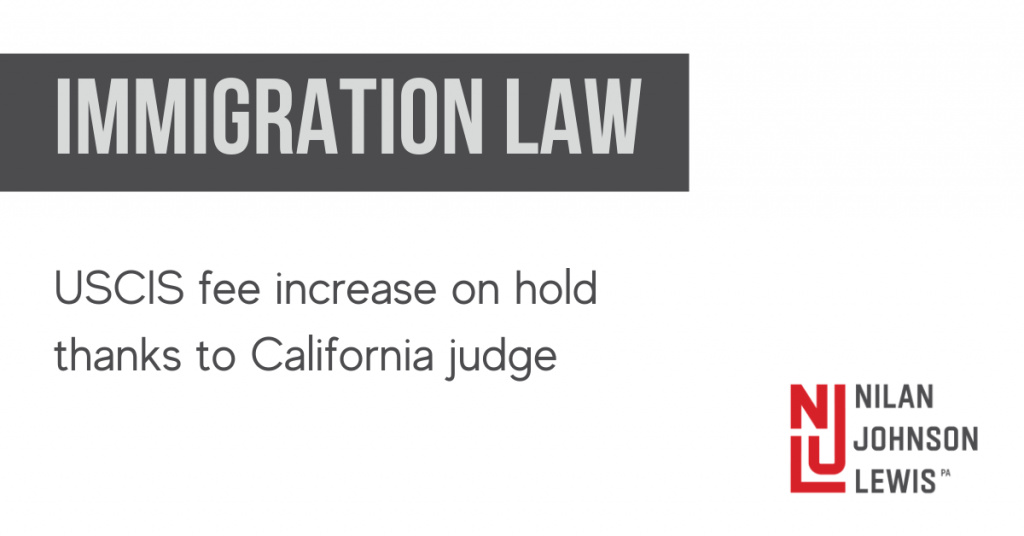 UPDATE: California Judge Stays the Implementation of USCIS Fee Increase