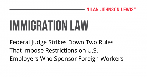 Newsroom image for the post Federal Judge Strikes Down Two Rules that Impose Restrictions on U.S. Employers who Sponsor Foreign Workers