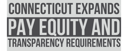 Newsroom image for the post Connecticut Expands Pay Equity and Transparency Requirements